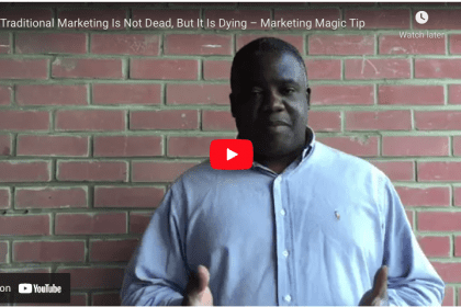 Traditional Marketing Is Not Dead, But It Is Dying – Marketing Magic Tips
