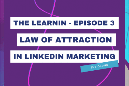 LearnIn podcast - Episode 3: Making the LawsOf Attraction work in your LinkedIn Marketing
